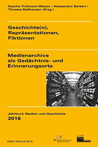 Geschichte(n), Repräsentationen, Fiktionen: Medienarchive als Gedächtnis- und Erinnerungsorte (Jahrbuch Medien und Geschichte 3)