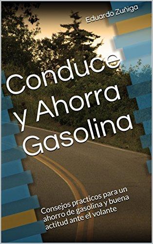 Conduce y Ahorra Gasolina: Consejos practicos para un ahorro de gasolina y buena actitud ante el volante