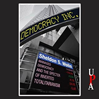 Democracy Incorporated     Managed Democracy and the Specter of Inverted Totalitarianism              By:                                                                                                                                 Sheldon S. Wolin                               Narrated by:                                                                                                                                 Joe Barrett                      Length: 12 hrs and 23 mins     10 ratings     Overall 4.3