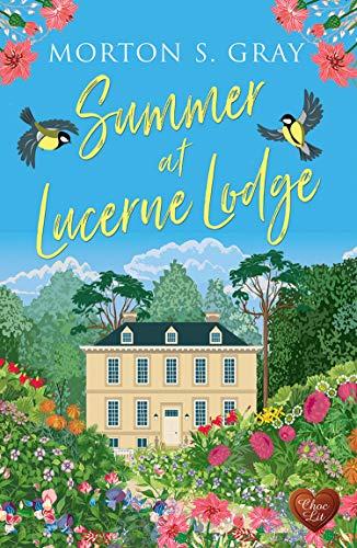 Summer at Lucerne Lodge: A heart-warming, feel-good romantic read for 2021 (Borteen Secrets Book 6)
