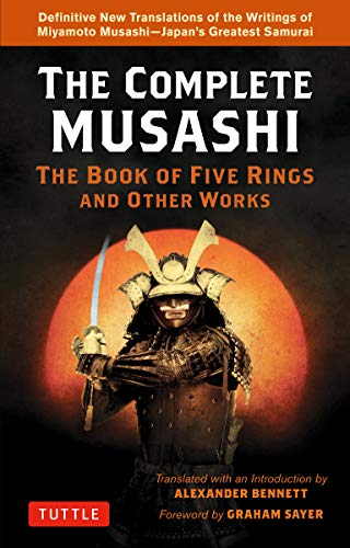 The Complete Musashi: The Book of Five Rings and Other Works: The Definitive Translations of the Complete Writings of Miyamoto Musashi--Japan's Greatest Samurai