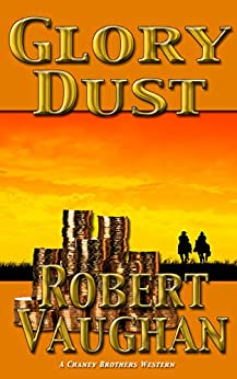 Glory Dust (A Chaney Brothers Western Book 1) by [Robert Vaughan]