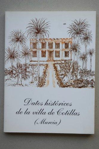 DATOS históricos de la villa de Cotillas (Murcia) / Miguel San Nicolás del Toro... [Et al.]