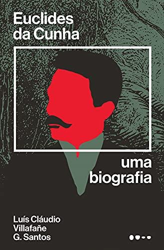 Euclides da Cunha: Uma biografia