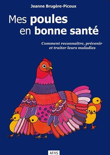 Mes poules en bonne santé : Comment reconnaître, prévenir et traiter leurs maladies