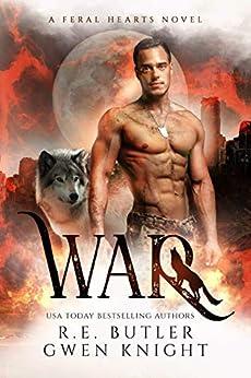 War (Feral Hearts Book 1) by [Gwen  Knight, R. E.  Butler]