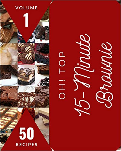 Oh! Top 50 15-Minute Brownie Recipes Volume 1: Best 15-Minute Brownie Cookbook for Dummies (English Edition)