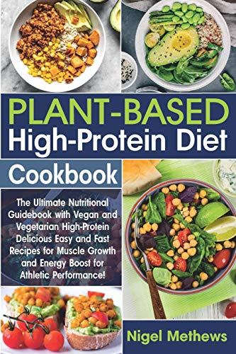 Compare Textbook Prices for Plant-Based High-Protein Diet Cookbook: The Ultimate Nutritional Guidebook with Vegan and Vegetarian High-Protein Delicious Easy and Fast Recipes for Muscle Growth and Energy Boost for Athletic  ISBN 9798568485995 by Methews, Nigel