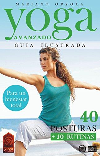 Yoga Avanzado Guia Ilustrada 40 Posturas 10 Rutinas Coleccion Yoga En Casa Nº 4 Ebook Orzola Mariano Amazon Es Tienda Kindle
