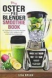 My Oster Pro Blender Smoothie Book: 101 Superfood Smoothie Recipes for Your 1200, Myblend, 6811, or Simple Blend Blender!