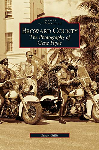 Broward County: The Photography of Gene Hyde -  Gillis, Susan, Hardcover