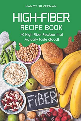High-Fiber Recipe Book: 40 High-Fiber Recipes that Actually Taste Good!