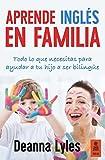 Aprende Inglés En Familia: Todo lo que necesitas para ayudar a tu hijo a ser bilingüe: 15 (Kailas No Ficción)