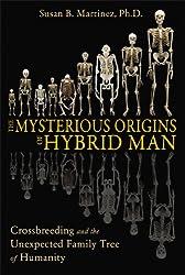 Mysterious Hybrid Origins of Man
