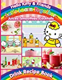 Smoothies Juices Cocktails Hello Kitty And Friends Lets Learn Together Drink Recipe Book: All-Natural Drinks Easy & Fun Recipes Hello Kitty And ... Bartender Guide To Cocktails Juicer Smoothies