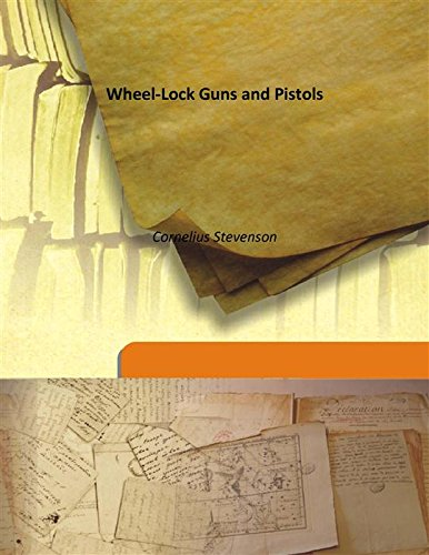 Wheel-Lock Guns and Pistols