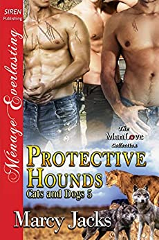 Protective Hounds [Cats and Dogs 5] (Siren Publishing Menage Everlasting ManLove) by [Marcy Jacks]