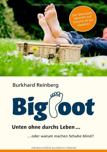 BIGFOOT: Unten ohne durchs Leben... ... Oder warum machen Schuhe blind?
