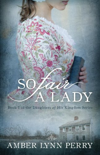 So Fair a Lady (Daughters of His Kingdom Book 1) by [Amber Lynn Perry]