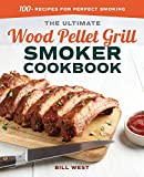 The Ultimate Wood Pellet Grill Smoker Cookbook: 100+ Recipes for Perfect Smoking