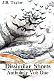 Dissimilar Shorts Anthology Vol: 1