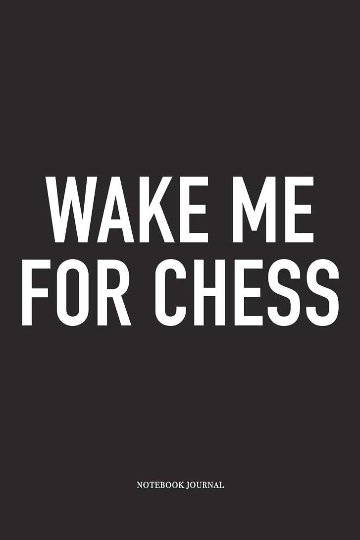 ペースト浮くお気に入りWake Me For Chess: A 6x9 Inch Matte Softcover Notebook Diary With 120 Blank Lined Pages And A Funny Sports and Strategy Board Gaming Cover Slogan