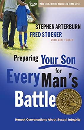 Preparing Your Son for Every Man's Battle: Honest Conversations About Sexual Integrity (The Every Man Series)