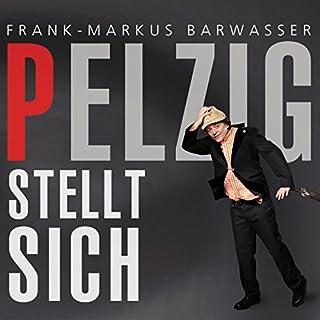 Pelzig stellt sich                   Autor:                                                                                                                                 Frank-Markus Barwasser                               Sprecher:                                                                                                                                 Frank-Markus Barwasser                      Spieldauer: 2 Std. und 21 Min.     40 Bewertungen     Gesamt 4,6
