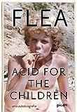Acid for the children - a autobiografia de Flea, a lenda do Red Hot Chili Peppers