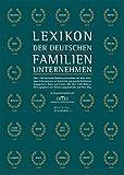 Lexikon der deutschen Familienunternehmen: Rund 1.000 deutsche Familienunternehmen mit allen wichtigen Informationen zu Geschichte und ... Daten und Fakten. Mit