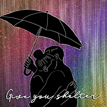 Give You Shelter