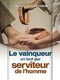 Le Vainqueur en Tant Que Serviteur de L'homme (Aides Pratiques Pour les Vainqueurs t. 23)