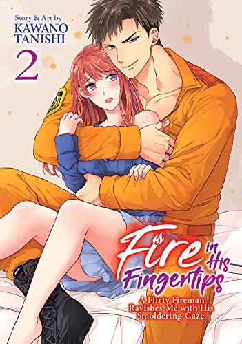 Fire in His Fingertips: A Flirty Fireman Ravishes Me with His Smoldering Gaze, Vol. 2