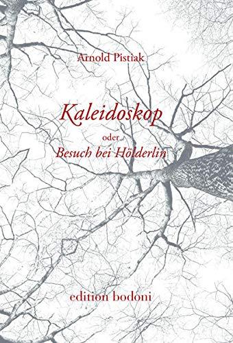 Kaleidoskop oder Besuch bei Hölderlin: Nach-Denk-Szenen aus einem Traumhaus