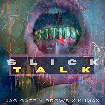 SLICK TALK (feat. JAG GATZ, RROWS & KLIMAX)