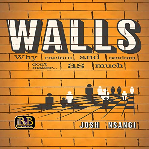Walls: Why Racism and Sexism Don't Matter...As Much cover art