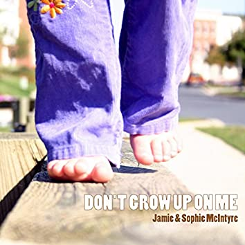 Don't Grow up on Me