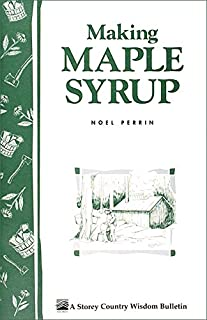 Making Maple Syrup: Storey's Country Wisdom Bulletin A-51