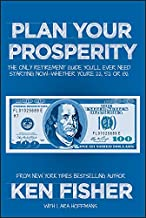 Plan Your Prosperity: The Only Retirement Guide You′ll Ever Need, Starting Now––Whether You′re 22, 52 or 82