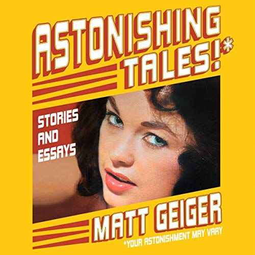 Astonishing Tales* - Stories and Essays (*Your Astonishment May Vary)  By  cover art