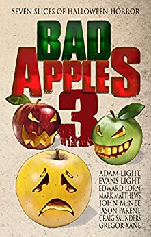 Bad Apples 3: Seven Slices of Halloween Horror (Bad Apples Halloween Horror) by [Adam Light, Evans Light, Edward Lorn, John McNee, Mark Matthews, Jason Parent, Craig Saunders, Gregor Xane]
