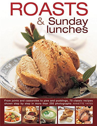 Roasts & Sunday Lunches: From Joints and Casseroles to Pies and Puddings,...