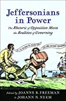 Jeffersonians in Power: The Rhetoric of Opposition Meets the Realities of Governing (Jeffersonian America)