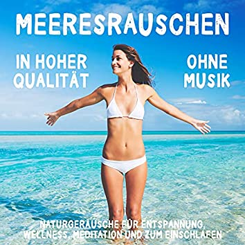 Meeresrauschen (ohne Musik) in hoher Qualität – Naturgeräusche für Entspannung, Wellness, Meditation und zum Einschlafen