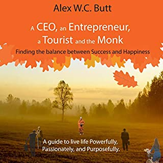 A CEO, an Entrepreneur, a Tourist, and the Monk: Finding the Balance Between Success and Happiness                   By:                                                                                                                                 Alex Butt                               Narrated by:                                                                                                                                 Scott R. Pollak                      Length: 6 hrs and 49 mins     4 ratings     Overall 5.0