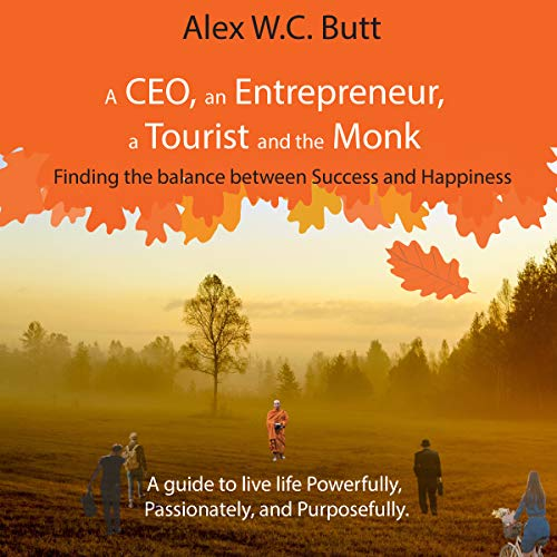 A CEO, an Entrepreneur, a Tourist, and the Monk: Finding the Balance Between Success and Happiness audiobook cover art