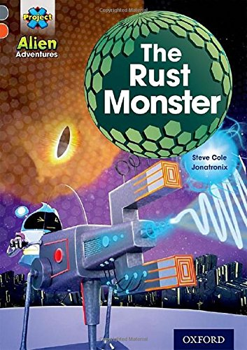 Project X Alien Adventures: Grey Book Band, Oxford Level 13: The Rust Monster