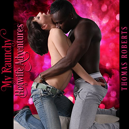My Raunchy Hotwife Adventures audiobook cover art