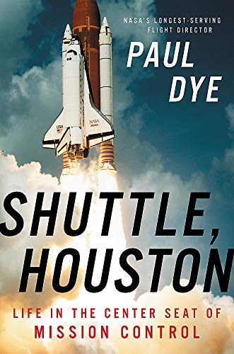 Compare Textbook Prices for Shuttle, Houston: My Life in the Center Seat of Mission Control Illustrated Edition ISBN 9780316454575 by Dye, Paul