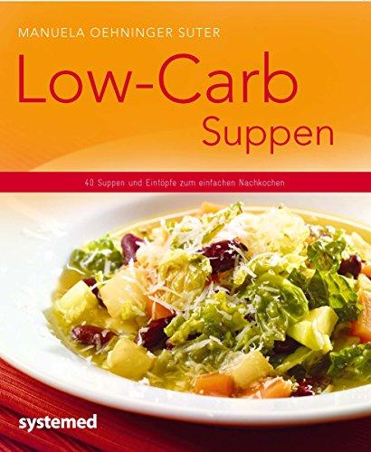 Low-Carb-Suppen: 40 Suppen und Eintöpfe zum einfachen Nachkochen
